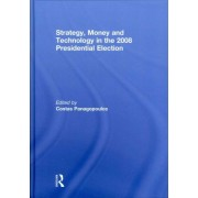 Strategy, Money and Technology in the 2008 Presidential Election by Costas Panagopoulos