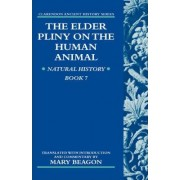 The Elder Pliny on the Human Animal: Natural History Book v. 7 by Mary Beagon