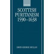 Scottish Puritanism 1590-1638 by David George Mullan