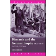 Bismarck and the German Empire by Lynn Abrams