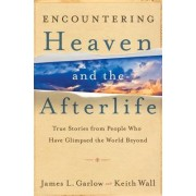 Encountering Heaven and the Afterlife by James L. Garlow