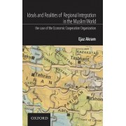 Ideals and Realities of Regional Integration in the Muslim World by Ejaz Akram