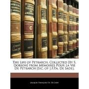 The Life of Petrarch, Collected [By S. Dobson] from Memoires Pour La Vie de Petrarch [Sic, of J.F.P.A. de Sade]. by Jacques Franois P a De Sade