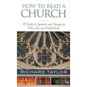 How to Read a Church by Richard A. Taylor