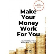 Make Your Money Work For You by Ben Fok