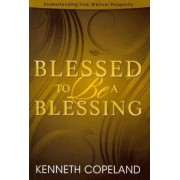 Blessed to Be a Blessing by Kenneth Copeland