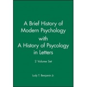 A Brief History of Modern Psychology: AND A History of Psycology in Letters by Jr. Ludy T. Benjamin
