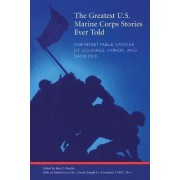 Greatest U.S. Marine Corps Stories Ever Told by Iain Martin