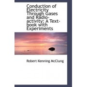 Conduction of Electricity Through Gases and Radio-Activity by Robert Kenning McClung
