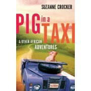 Pig in a Taxi and Other African Adventures by Suzanne Crocker
