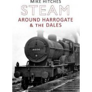 Steam Around Harrogate & the Dales by Mike Hitches