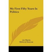 My First Fifty Years in Politics by Joe Martin