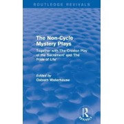The Non-Cycle Mystery Plays (Routledge Revivals): Together with 'The Croxton Play of the Sacrament' and 'The Pride of Life'
