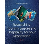 Researching Tourism, Leisure and Hospitality For Your Dissertation by Peter Mason