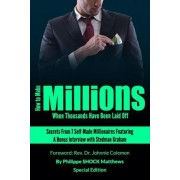 How to Make Millions When Thousands Have Been Laid Off Featuring Stedman Graham by Philippe Matthews