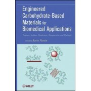 Engineered Carbohydrate-Based Materials for Biomedical Applications by Ravin Narain