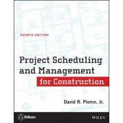 Project Scheduling and Management for Construction by David R. Pierce