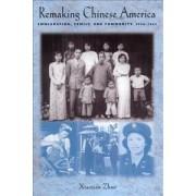 Remaking Chinese America by Xiaojian Zhao