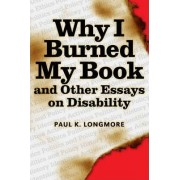 Why I Burned My Book and Other Essays on Disability by Paul K. Longmore