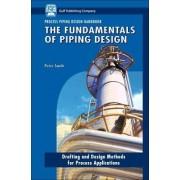 The Fundamentals of Piping Design: Process Piping Design Handbook v. 1 by Peter Smith