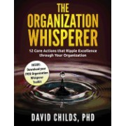 The Organization Whisperer: 12 Core Actions That Ripple Excellence Through Your Organization