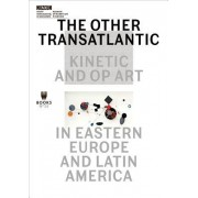 The Other Transatlantic: Kinetic and Op Art in Eastern Europe and Latin America
