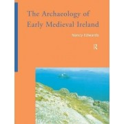 The Archaeology of Early Medieval Ireland by Nancy Edwards
