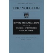 History of Political Ideas: Religion and the Rise of Modernity v. 5 by Eric Voegelin