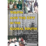 Youth and the City in the Global South by Karen Tranberg Hansen