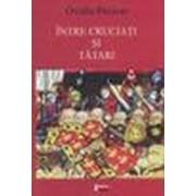 Între cruciaţi şi tătari (Ed. Limes).