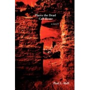 Places the Dead Call Home by Paul L Hall