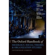 The Oxford Handbook of Sociology, Social Theory, and Organization Studies by Paul S. Adler