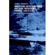 British Generalship on the Western Front 1914-1918 by Simon Robbins