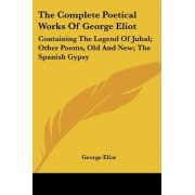 The Complete Poetical Works of George Eliot by George Eliot