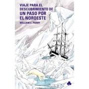 Tercer viaje para el descubrimiento de un paso por el Noroeste / Third Trip to the Discovery of a Northwest Passage by William E. Parry