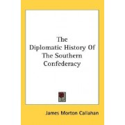 The Diplomatic History of the Southern Confederacy by James Morton Callahan