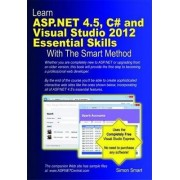 Learn ASP.NET 4.5, C# and Visual Studio 2012 Essential Skills with the Smart Method by Simon Smart