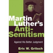 Martin Luther's Anti-semitism by Eric W. Gritsch