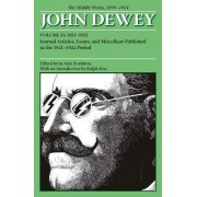 The Collected Works of John Dewey: 1921-1922, Journal Articles, Essays, and Miscellany Published in the 1921-1922 Period Volume 13 by John Dewey