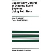 Supervisory Control of Discrete Event Systems Using Petri Nets by John O. Moody