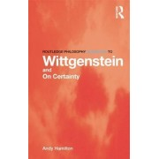 Routledge Philosophy GuideBook to Wittgenstein and On Certainty by Andy Hamilton