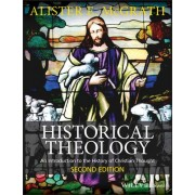 Historical Theology - an Introduction to the History of Christian Thought 2E by Alister E. McGrath