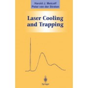Laser Cooling and Trapping by Harold J. Metcalf