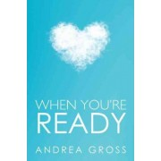 When You're Ready by Andrea Gross