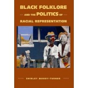 Black Folklore and the Politics of Racial Representation by Assistant Professor Shirley Moody-Turner
