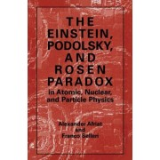 The Einstein, Podolsky and Rosen Paradox in Atomic, Nuclear and Particle Physics by Alexander Afriat