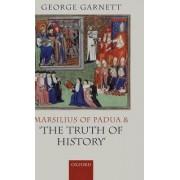 Marsilius of Padua and the Truth of History by George Garnett