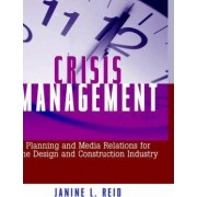 Crisis Management Planning and Media Relations for Construction and Engineering Firms by Janine L. Reid