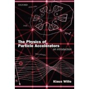 The Physics of Particle Accelerators by Professor of Physics Klaus Wille