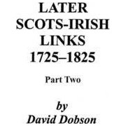 Later Scots-Irish Links, 1725-1825. Part Two by David Dobson